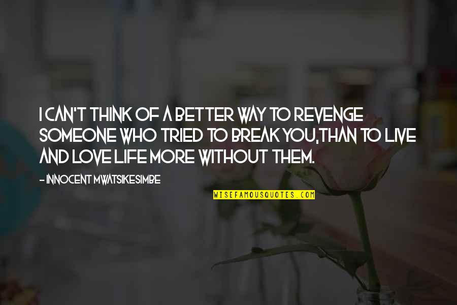 It's Better To Love Yourself Quotes By Innocent Mwatsikesimbe: I can't think of a better way to