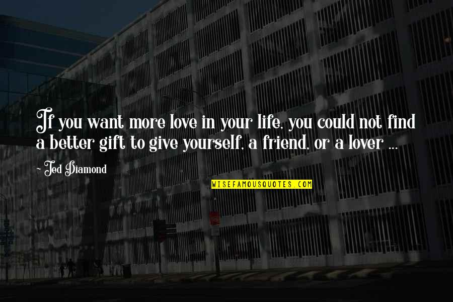 It's Better To Love Yourself Quotes By Jed Diamond: If you want more love in your life,