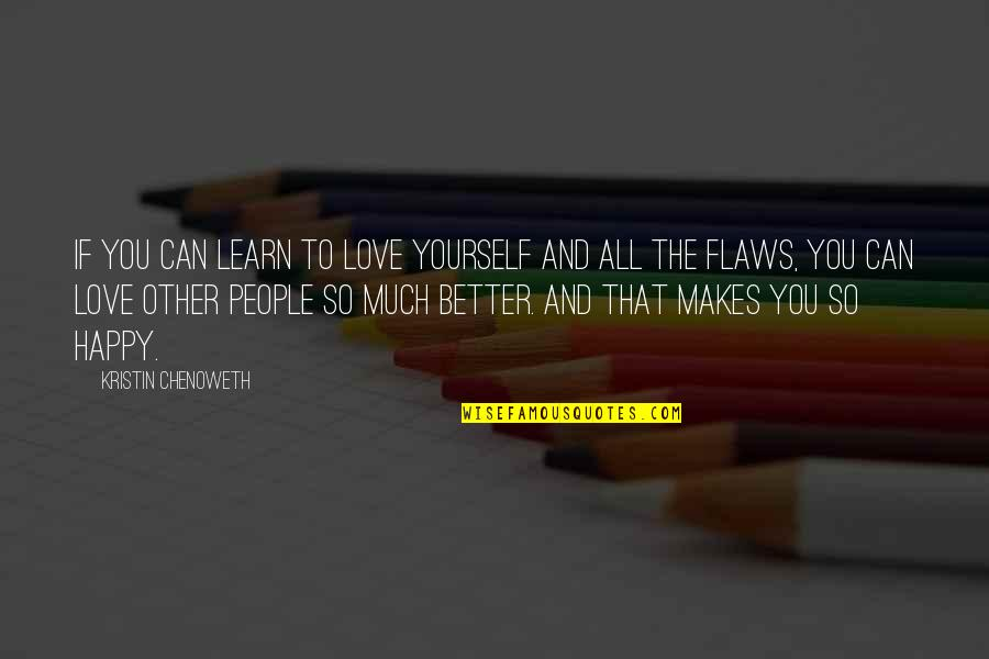 It's Better To Love Yourself Quotes By Kristin Chenoweth: If you can learn to love yourself and