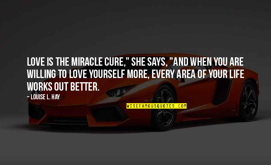 """It's Better To Love Yourself Quotes By Louise L. Hay: Love is the miracle cure,"""" she says, """"And"""