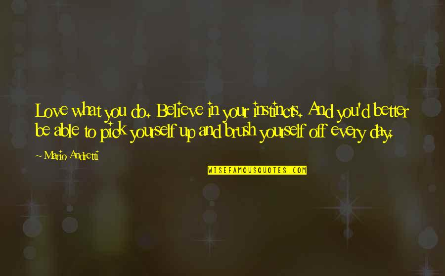 It's Better To Love Yourself Quotes By Mario Andretti: Love what you do. Believe in your instincts.
