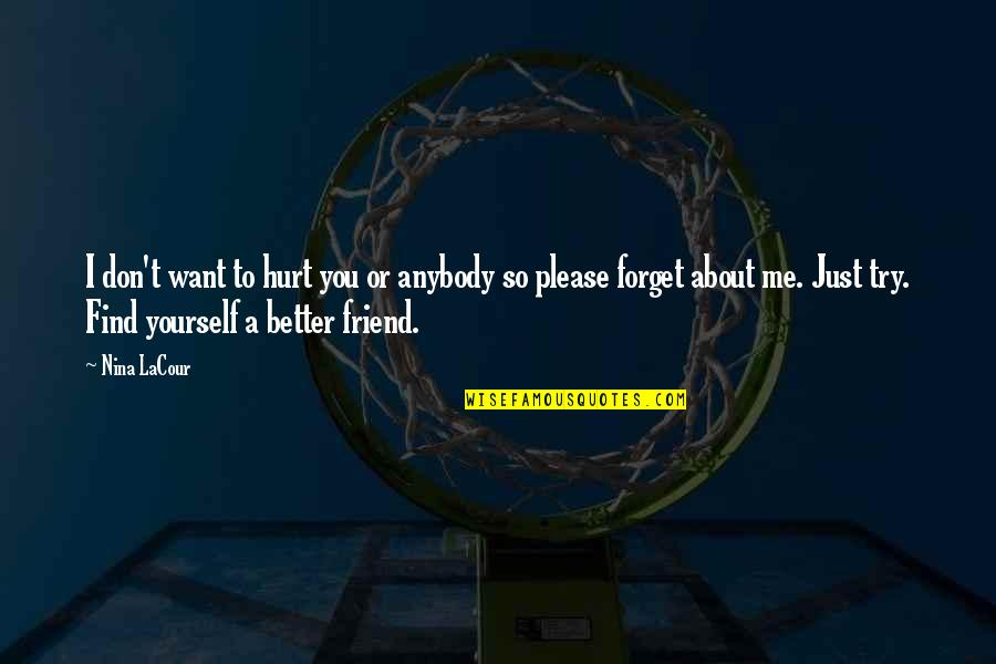 It's Better To Love Yourself Quotes By Nina LaCour: I don't want to hurt you or anybody