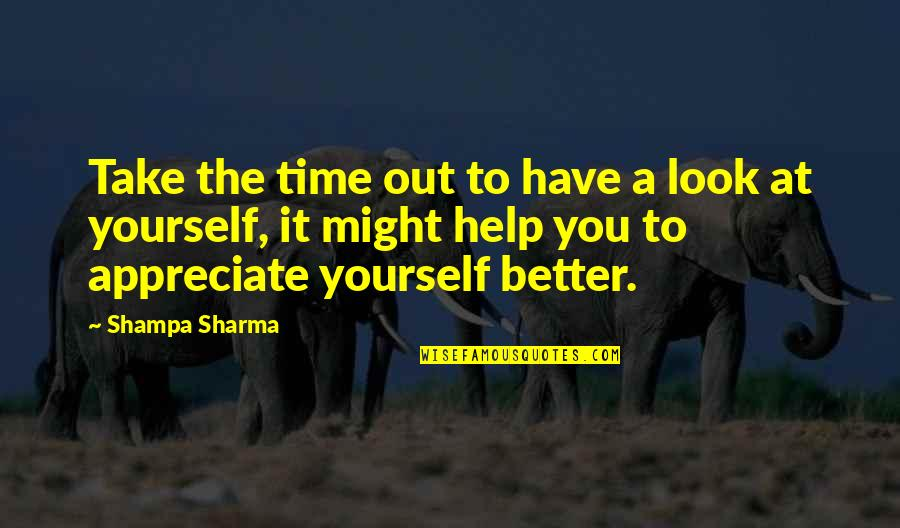 It's Better To Love Yourself Quotes By Shampa Sharma: Take the time out to have a look