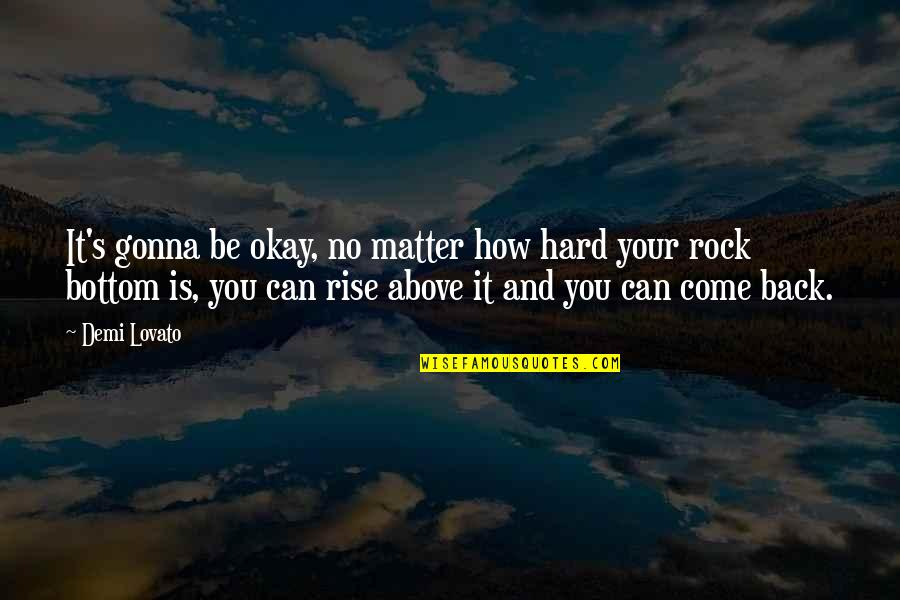 It's Gonna Be Okay Quotes By Demi Lovato: It's gonna be okay, no matter how hard