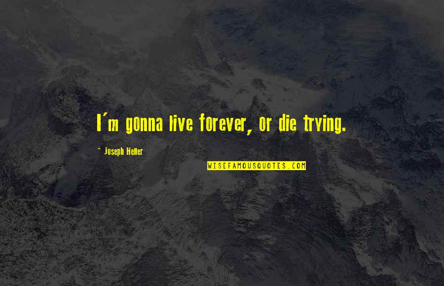 It's Gonna Be Okay Quotes By Joseph Heller: I'm gonna live forever, or die trying.