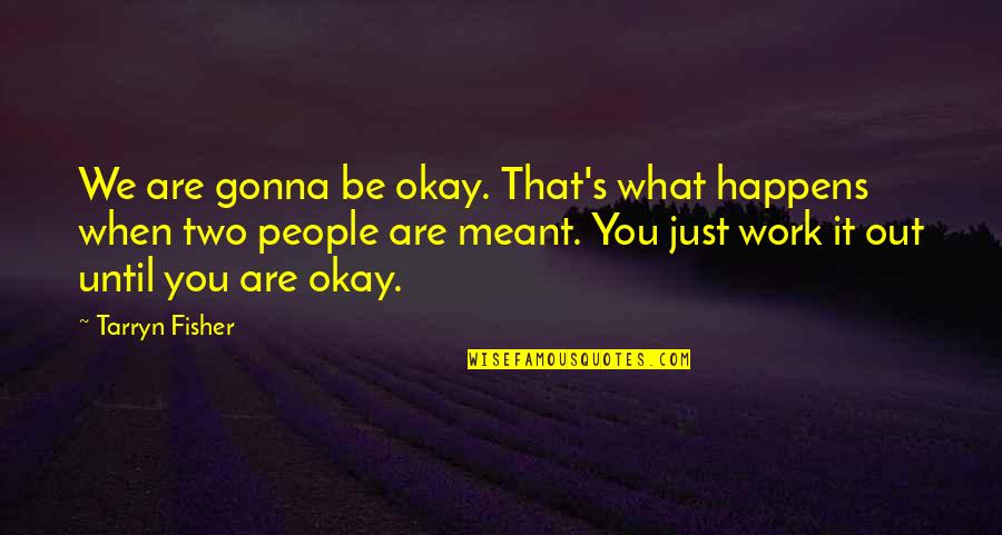 It's Gonna Be Okay Quotes By Tarryn Fisher: We are gonna be okay. That's what happens