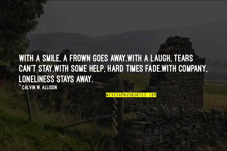 It's Hard Not To Smile Quotes By Calvin W. Allison: With a smile, a frown goes away.With a
