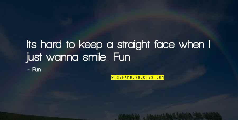 It's Hard Not To Smile Quotes By Fun: It's hard to keep a straight face when