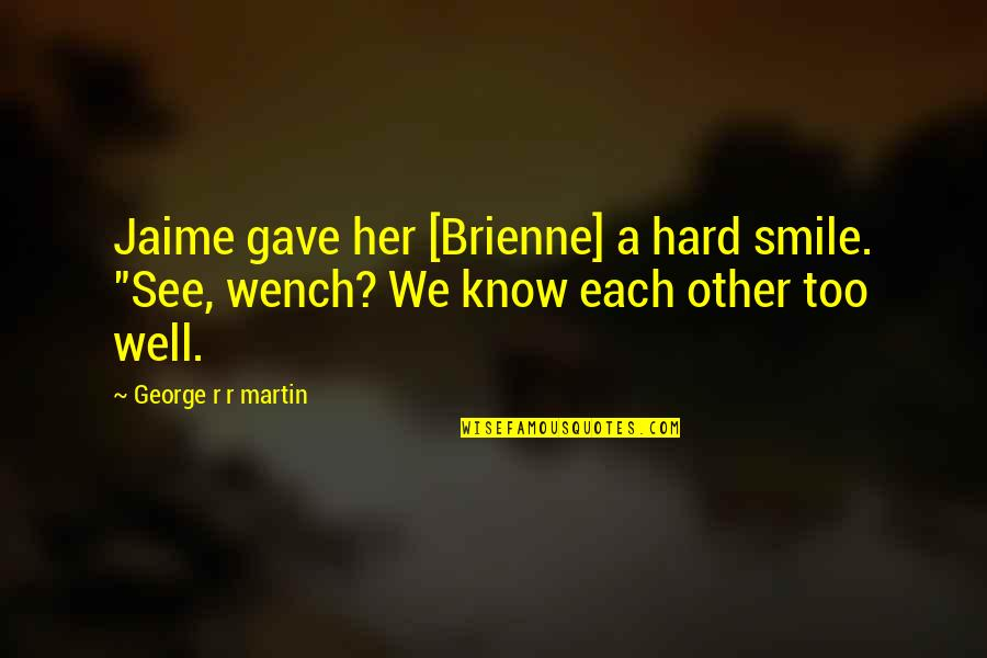 """It's Hard Not To Smile Quotes By George R R Martin: Jaime gave her [Brienne] a hard smile. """"See,"""