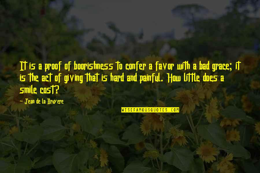 It's Hard Not To Smile Quotes By Jean De La Bruyere: It is a proof of boorishness to confer