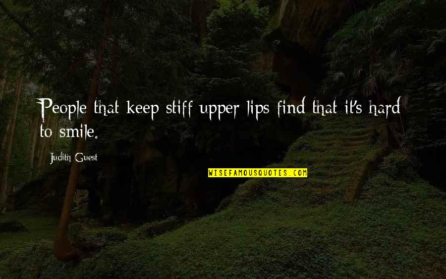 It's Hard Not To Smile Quotes By Judith Guest: People that keep stiff upper lips find that