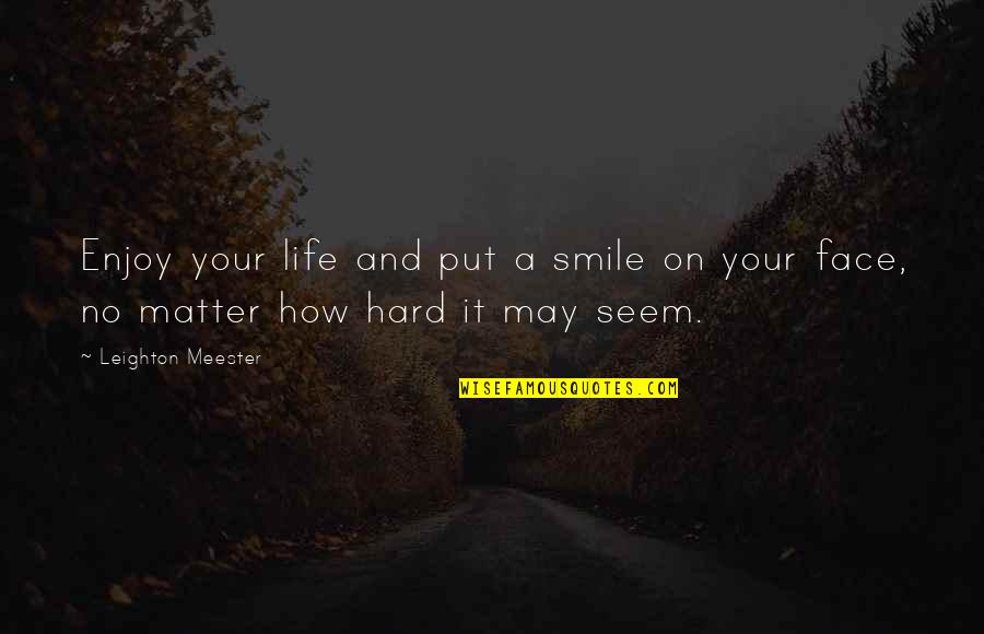 It's Hard Not To Smile Quotes By Leighton Meester: Enjoy your life and put a smile on