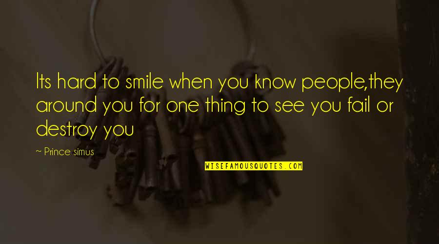 It's Hard Not To Smile Quotes By Prince Simus: Its hard to smile when you know people,they