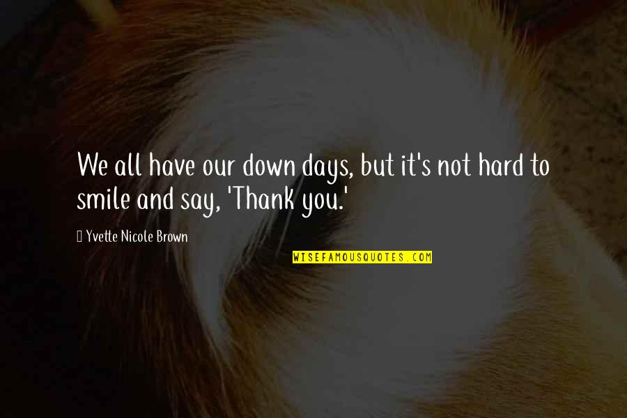 It's Hard Not To Smile Quotes By Yvette Nicole Brown: We all have our down days, but it's