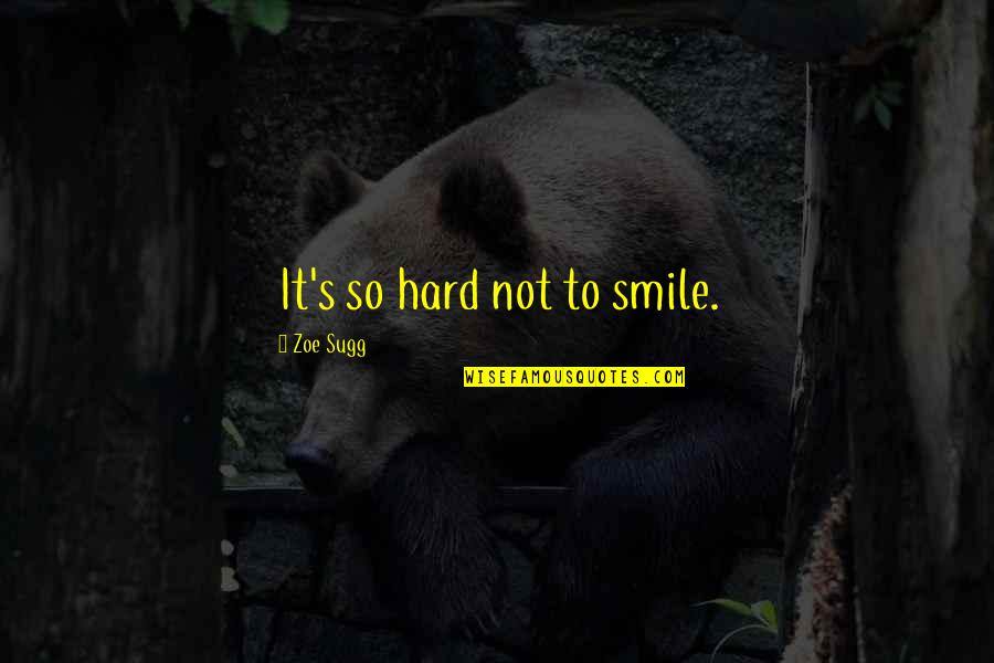 It's Hard Not To Smile Quotes By Zoe Sugg: It's so hard not to smile.