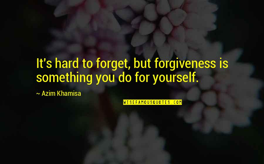 It's Hard To Forget Quotes By Azim Khamisa: It's hard to forget, but forgiveness is something