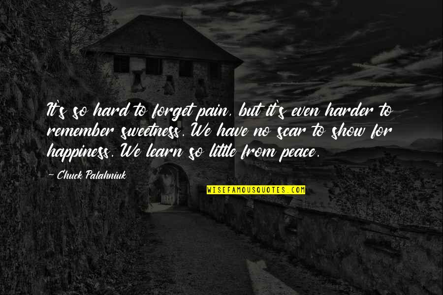 It's Hard To Forget Quotes By Chuck Palahniuk: It's so hard to forget pain, but it's