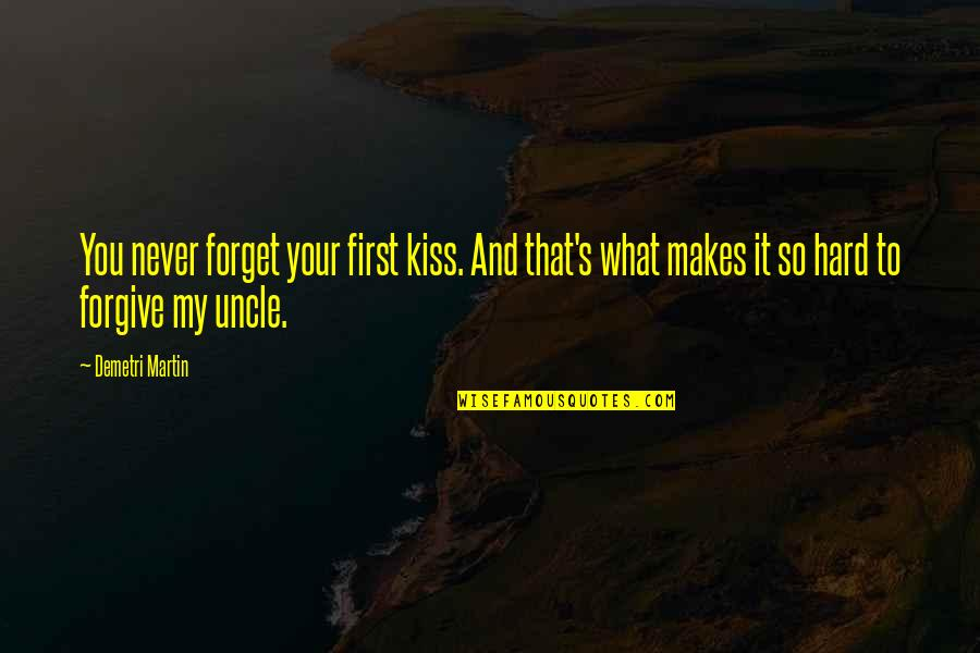 It's Hard To Forget Quotes By Demetri Martin: You never forget your first kiss. And that's
