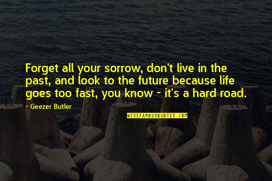 It's Hard To Forget Quotes By Geezer Butler: Forget all your sorrow, don't live in the