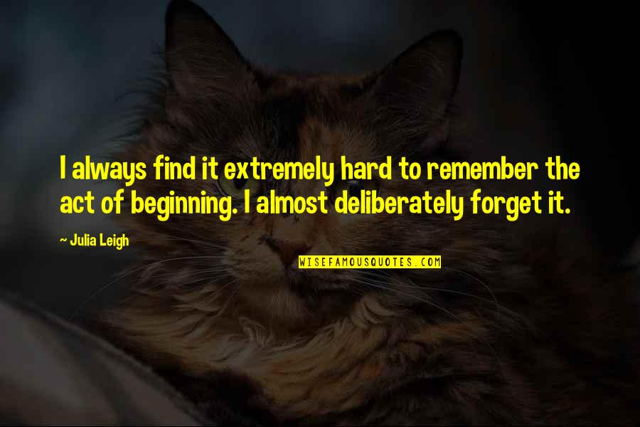 It's Hard To Forget Quotes By Julia Leigh: I always find it extremely hard to remember