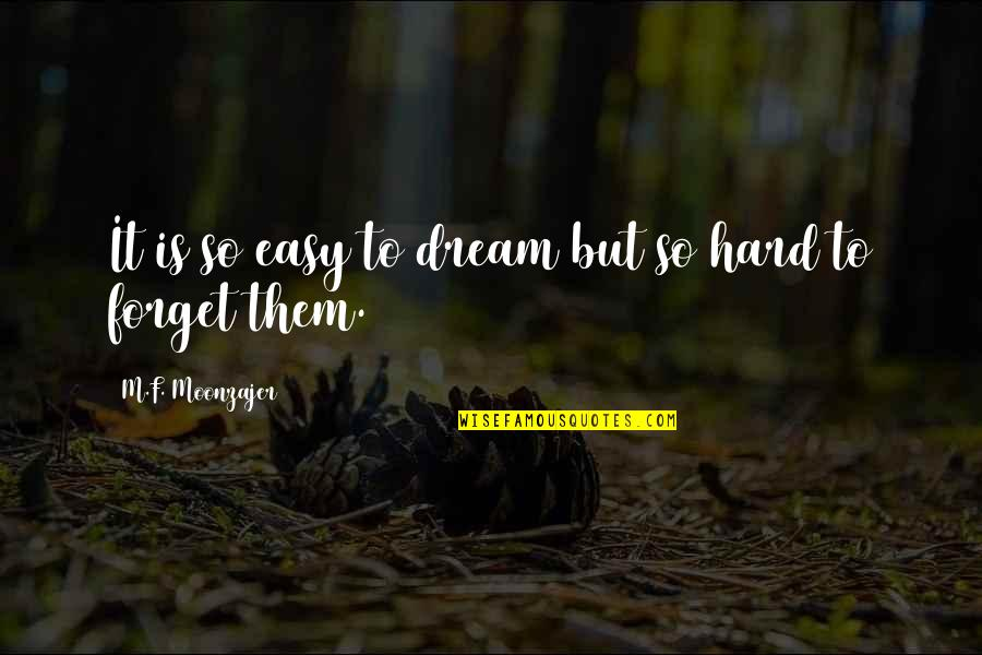 It's Hard To Forget Quotes By M.F. Moonzajer: It is so easy to dream but so