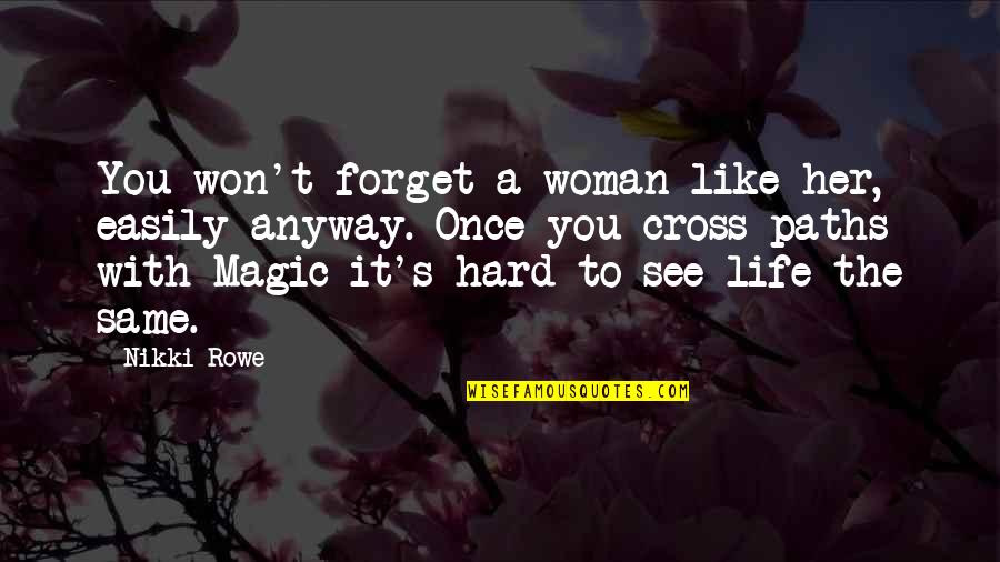 It's Hard To Forget Quotes By Nikki Rowe: You won't forget a woman like her, easily