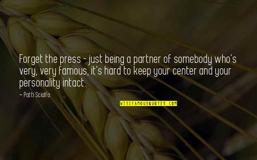 It's Hard To Forget Quotes By Patti Scialfa: Forget the press - just being a partner
