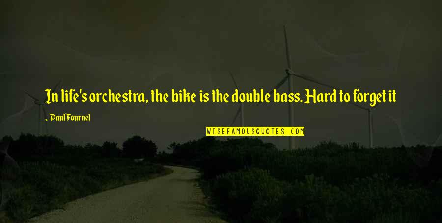 It's Hard To Forget Quotes By Paul Fournel: In life's orchestra, the bike is the double