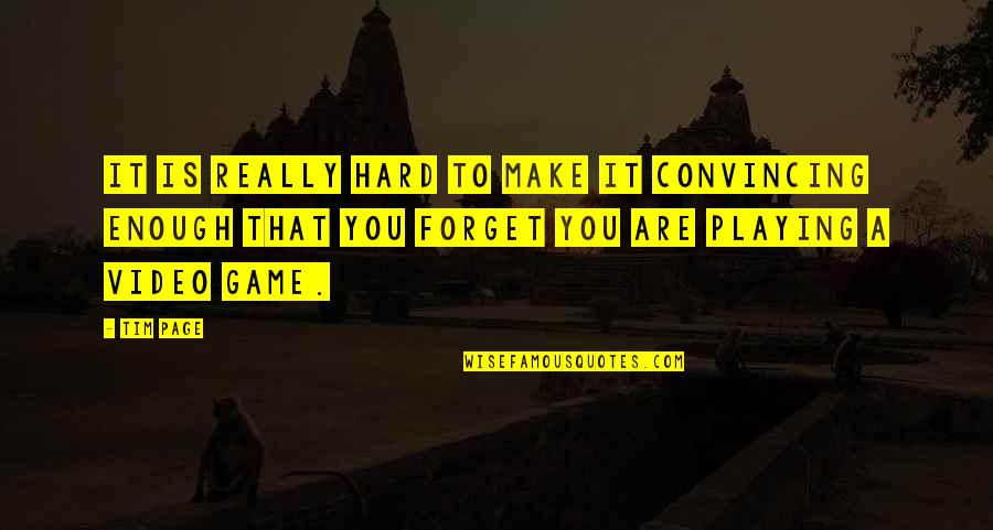It's Hard To Forget Quotes By Tim Page: It is really hard to make it convincing