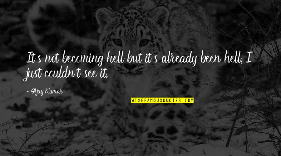 It's Just Life Quotes By Ajay Kumar: It's not becoming hell but it's already been