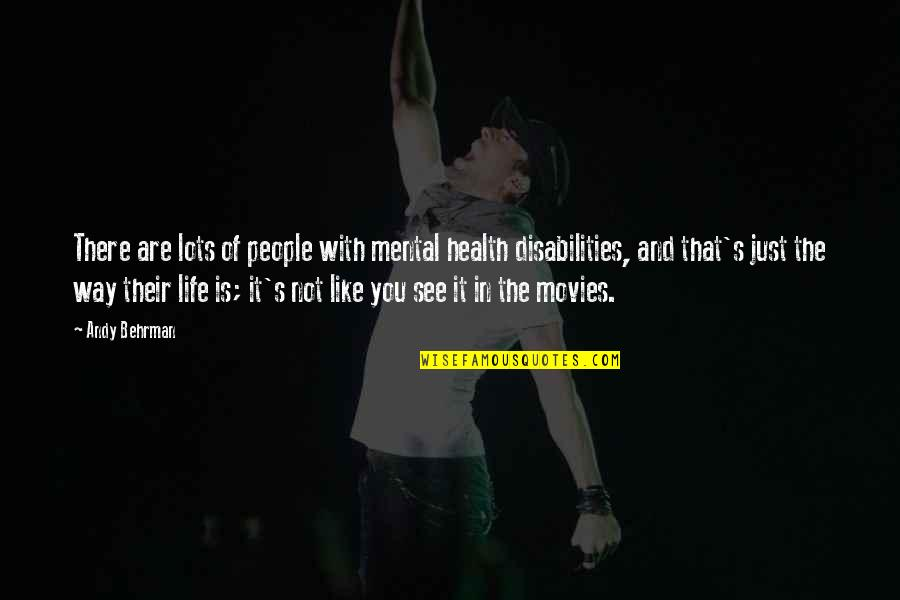 It's Just Life Quotes By Andy Behrman: There are lots of people with mental health