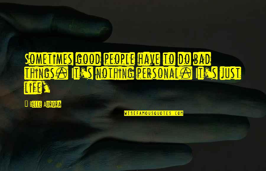 It's Just Life Quotes By Belle Aurora: Sometimes good people have to do bad things.