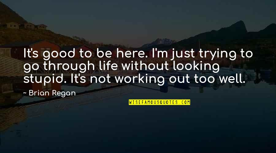 It's Just Life Quotes By Brian Regan: It's good to be here. I'm just trying