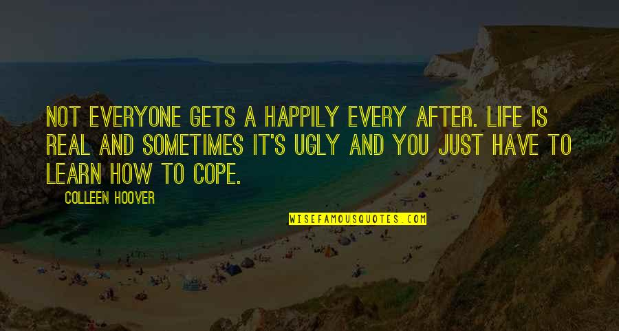It's Just Life Quotes By Colleen Hoover: Not everyone gets a happily every after. Life