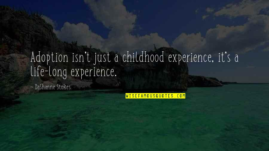 It's Just Life Quotes By DaShanne Stokes: Adoption isn't just a childhood experience, it's a