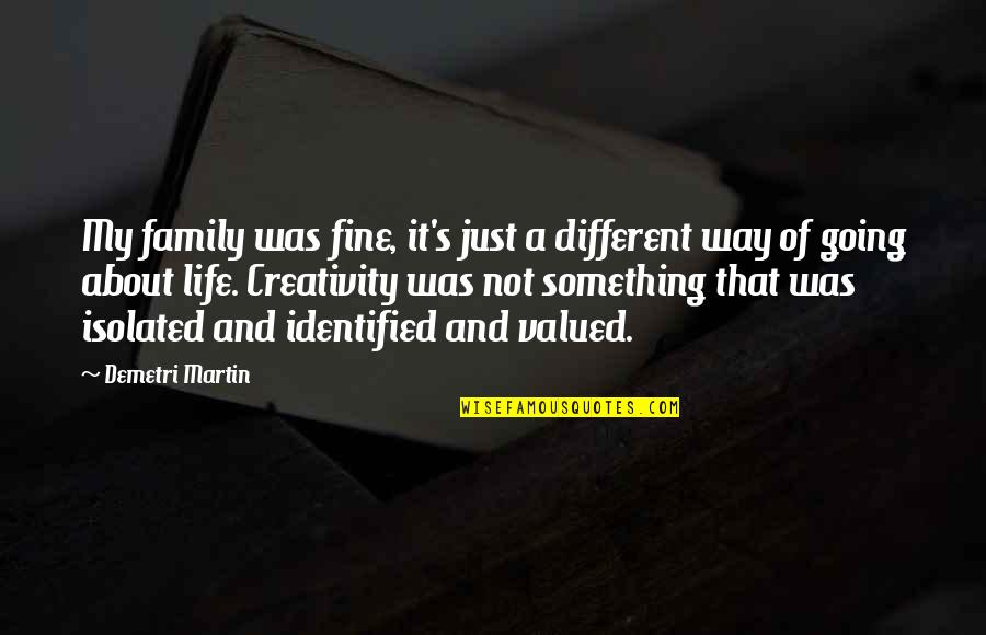 It's Just Life Quotes By Demetri Martin: My family was fine, it's just a different
