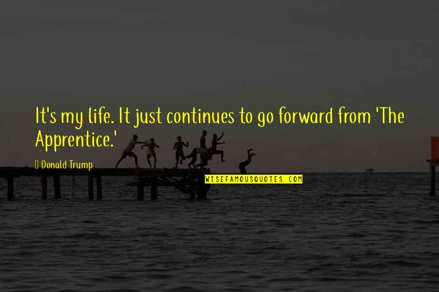 It's Just Life Quotes By Donald Trump: It's my life. It just continues to go