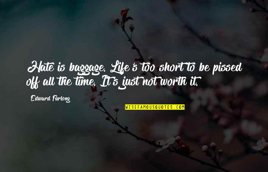 It's Just Life Quotes By Edward Furlong: Hate is baggage. Life's too short to be