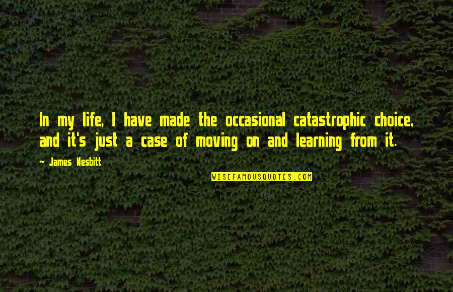 It's Just Life Quotes By James Nesbitt: In my life, I have made the occasional