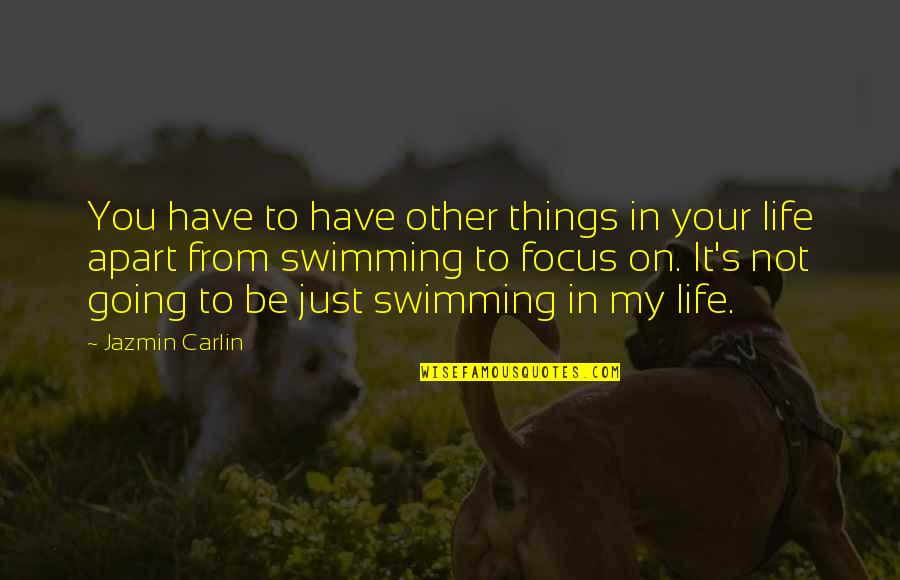 It's Just Life Quotes By Jazmin Carlin: You have to have other things in your