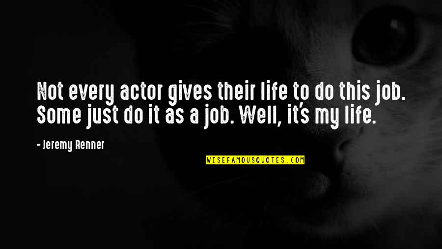 It's Just Life Quotes By Jeremy Renner: Not every actor gives their life to do