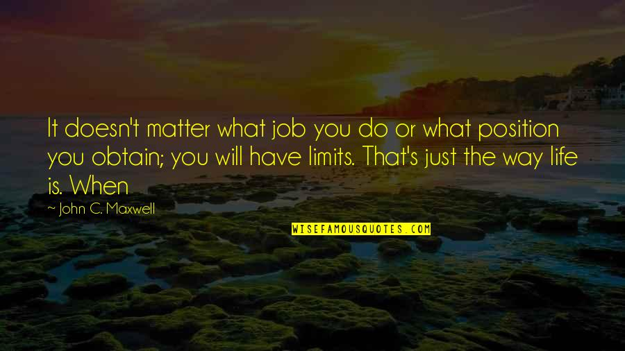 It's Just Life Quotes By John C. Maxwell: It doesn't matter what job you do or
