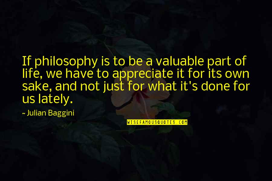 It's Just Life Quotes By Julian Baggini: If philosophy is to be a valuable part