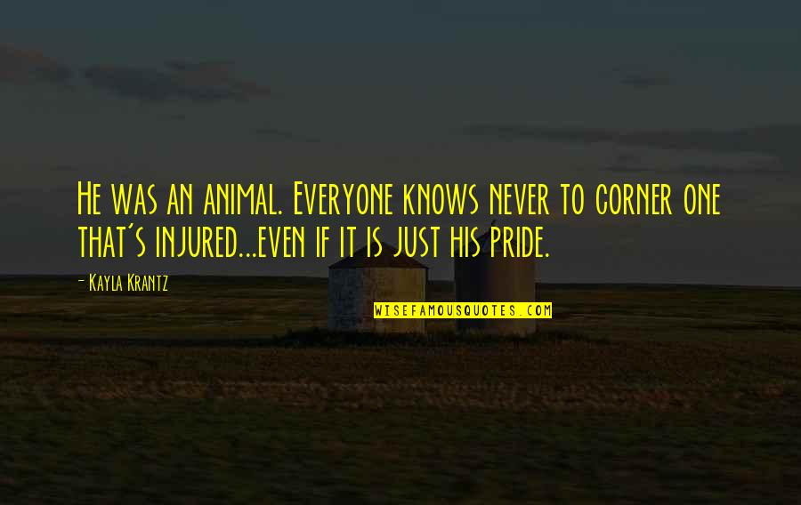 It's Just Life Quotes By Kayla Krantz: He was an animal. Everyone knows never to