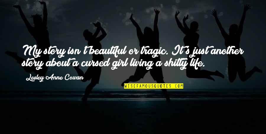 It's Just Life Quotes By Lesley Anne Cowan: My story isn't beautiful or tragic. It's just