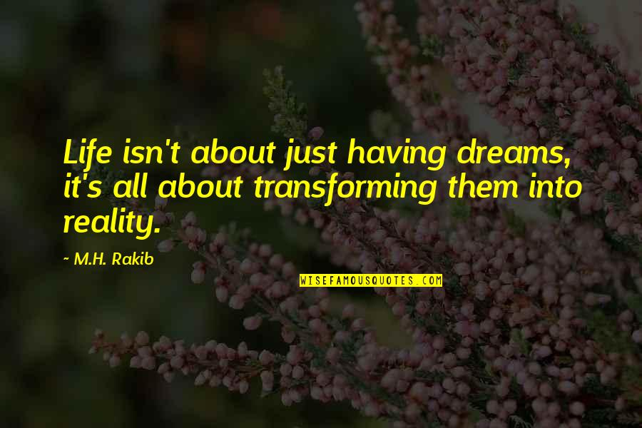 It's Just Life Quotes By M.H. Rakib: Life isn't about just having dreams, it's all