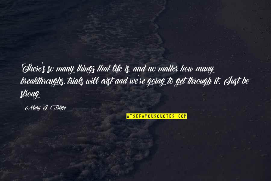 It's Just Life Quotes By Mary J. Blige: There's so many things that life is, and