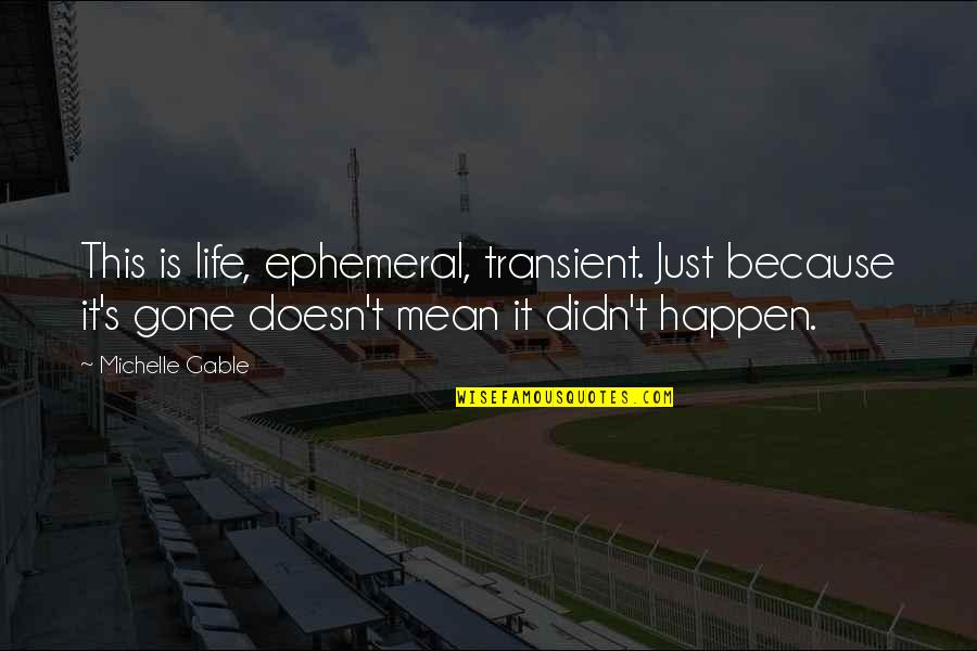 It's Just Life Quotes By Michelle Gable: This is life, ephemeral, transient. Just because it's