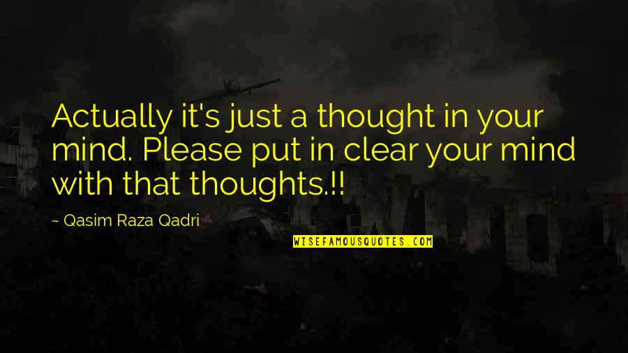 It's Just Life Quotes By Qasim Raza Qadri: Actually it's just a thought in your mind.