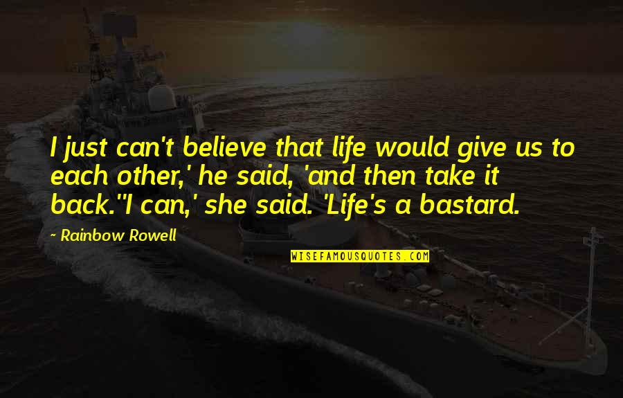 It's Just Life Quotes By Rainbow Rowell: I just can't believe that life would give